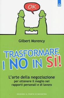 Trasformare i no in sì! Larte della negoziazione per ottenere il meglio nei rapporti personali e di lavoro.pdf