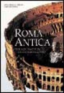 Roma antica. Storia di una civiltà che conquistò il mondo. Ediz. illustrata