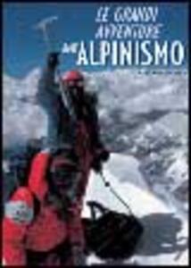 Le grandi avventure dell'alpinismo. Ediz. illustrata