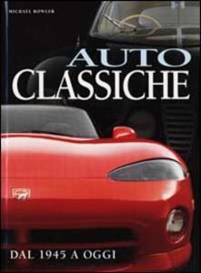 Auto classiche. Dal 1945 a oggi. Ediz. illustrata