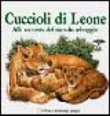 Voluntariadobaleares2014.es Cuccioli di leone. Alla scoperta del mondo selvaggio. Ediz. illustrata Image