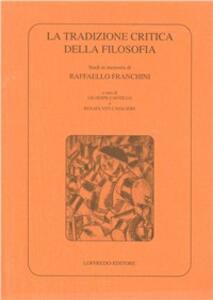 La tradizione critica della filosofia. Studi in memoria di Raffaello Franchini