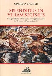 Splendidus in villam secessus. Vita quotidiana, cerimoniali, e autorappresentazione del dominus nell'arte tardoantica