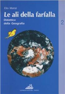 Le ali della farfalla. Vol. 2: Didattica della geografia.