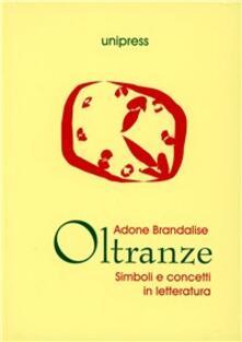 Oltranze. Simboli e concetti in letteratura - Adone Brandalise - copertina