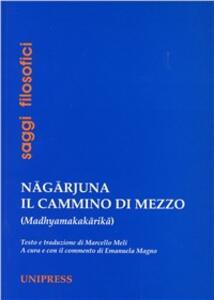Nagarjuna. Il cammino di mezzo (madhyamakakarika). Ediz. multilingue