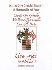Giuseppe Ceva Grimaldi Marchese di Pietracatella Duca delle Pesche. Una vita «nobile» - Luciana Ceva Grimaldi - copertina