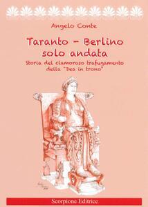 Taranto-Berlino solo andata. Storia del clamoroso trafugamento della «Dea in trono»