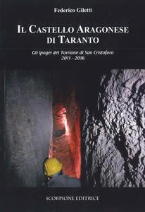 Il castello Aragonese di Taranto. Gli ipogei del Torrione di San Cristoforo 2011-2016