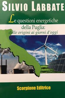 Le questioni energetiche della Puglia. Dalle origini ai giorni doggi.pdf