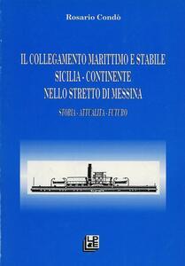 Il collegamento marittimo e stabile Sicilia-continente nello Stretto di Messina. Storia, attualità, futuro