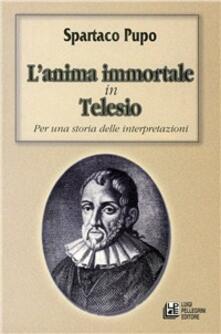 L' anima immortale in Telesio. Per una storia delle interpretazioni - Spartaco Pupo - copertina