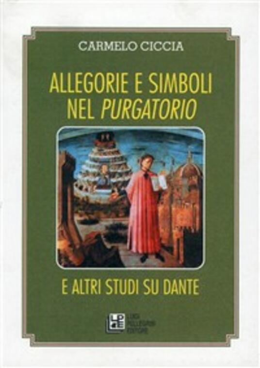Allegorie e simboli nel Purgatorio e altri studi su Dante - Carmelo Ciccia - copertina
