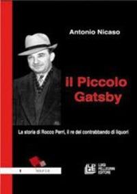 Il Il piccolo Gatsby. La storia di Rocco Perri, il re del contrabbando di liquori - Nicaso Antonio - wuz.it