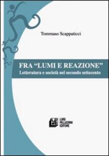 Fra lumi e reazioni. Letteratura e società nel secondo Settecento - Tommaso Scappaticci - copertina