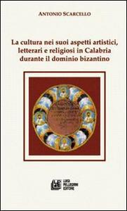 La cultura nei suoi aspetti artistici, letterari e religiosi in Calabria durante il dominio bizantino