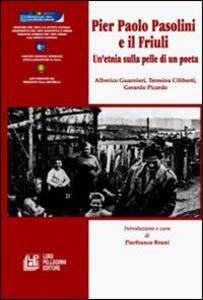 Pier Paolo Pasolini e il Friuli. Un'etnia sulla pelle di un poeta