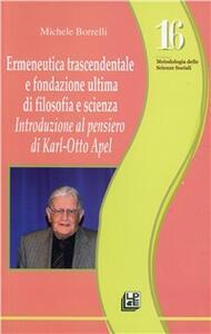Ermeneutica trascendentale e fondazione ultima di filosofia e scienza. Introduzione al pensiero di Karl-Otto Apel