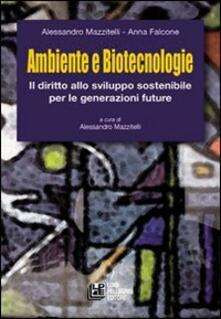 Ambiente e biotecnologie. Il diritto allo sviluppo sostenibile per le generazioni future - Alessandro Mazzitelli,Anna Falcone - copertina