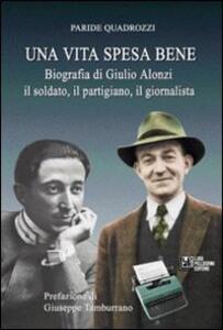 Una vita spesa bene. Biografia di Giulio Alonzi il soldato, il partigiano, il giornalista