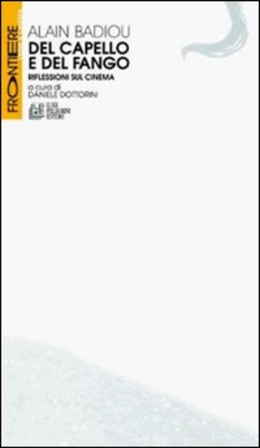 Del capello e del fango. Riflessioni sul cinema - Alain Badiou - copertina