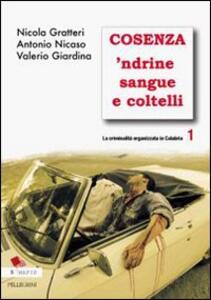Libro La criminalità organizzata in Calabria. Vol. 1: Cosenza 'ndrine sangue e coltelli. Nicola Gratteri Antonio Nicaso Valerio Giardina