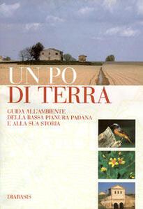 Un po' di terra. Guida all'ambiente della bassa Pianura padana e alla sua storia
