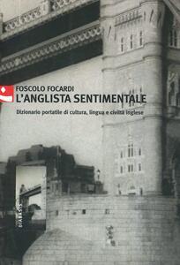 L' anglista sentimentale. Dizionario portatile di cultura, lingua e civiltà inglese