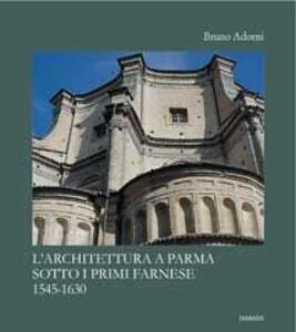 L' archiettura a Parma sotto i primi Farnese (1545-1630)
