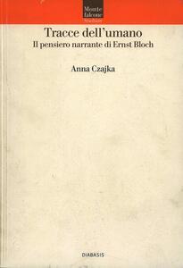 Tracce dell'umano. Il pensiero narrante di Ernst Bloch