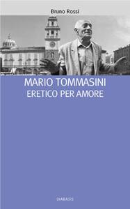 Mario Tommasini. Eretico per amore