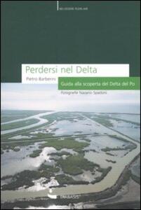 Perdersi nel Delta. Guida alla scoperta del Delta del Po