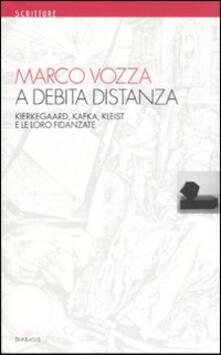 A debita distanza. Kierkegaard, Kafka, Kleist e le loro fidanzate.pdf