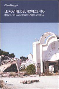 Le rovine del moderno. Rifiuti, rottami, ruderi e altre eredità
