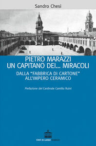 Pietro Marazzi un capitano... dei miracoli. Dalla «fabbrica di cartone» all'impero ceramico