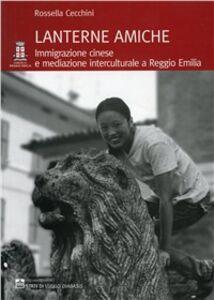 Lanterne amiche. Immigrazione cinese e mediazione interculturale a Reggio Emilia