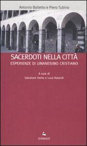 Sacerdoti nella città. Esperienze di umanesimo cristiano