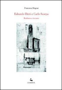 Edoardo Detti e Carlo Scarpa. Realismo e incanto
