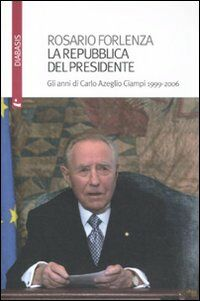La Repubblica del Presidente. Gli anni di Carlo Azeglio Ciampi 1999-2006