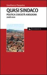 Quasi sindaco. Politica e società a Bologna 2008-2010