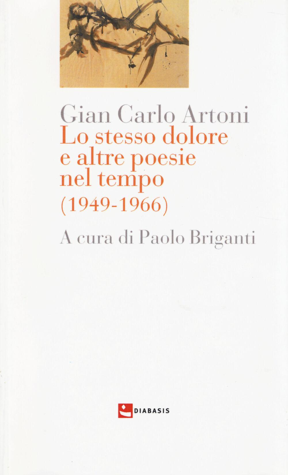 Lo stesso dolore e altre poesie nel tempo (1949-1966)
