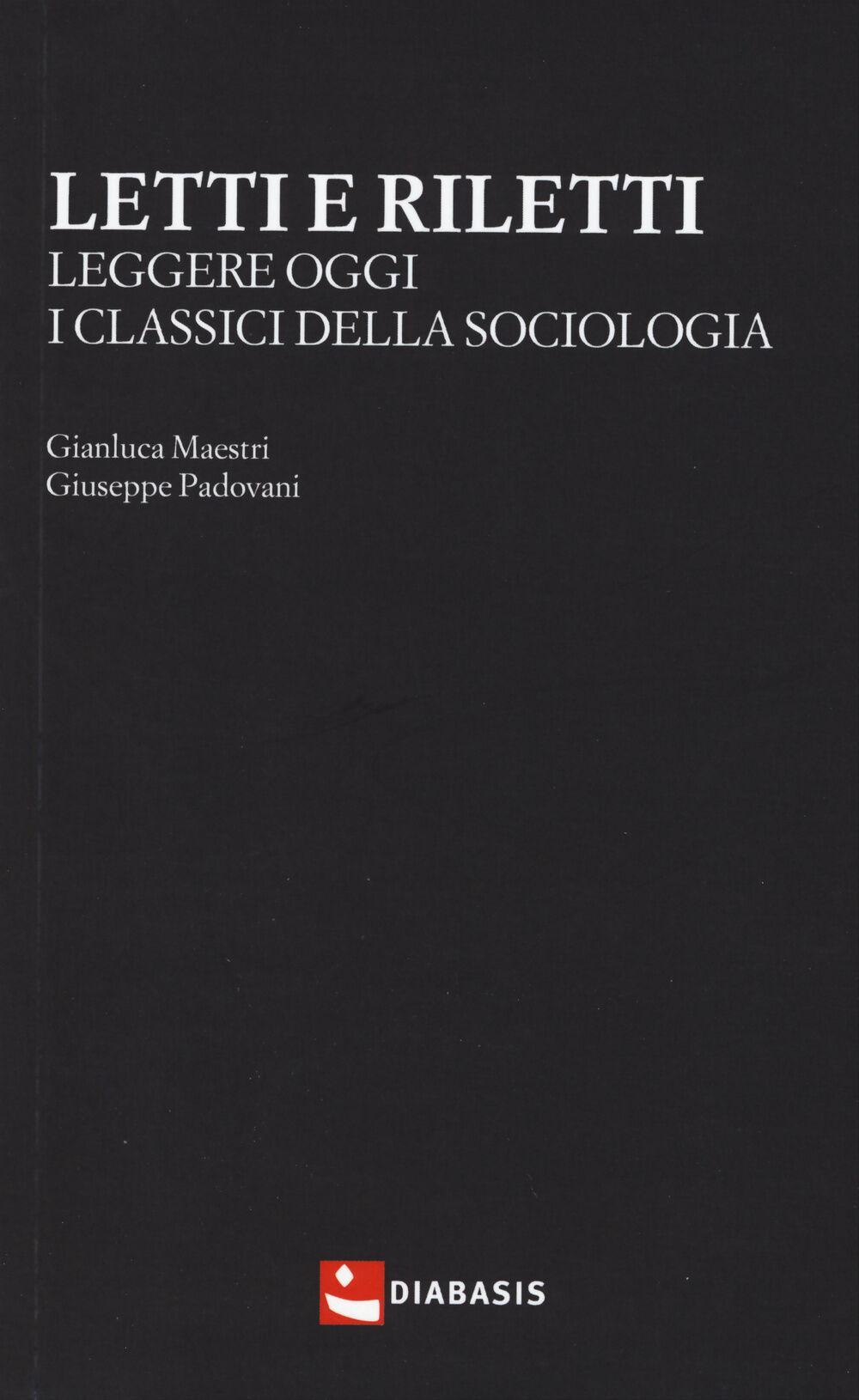 Letti e riletti. Leggere oggi i classici della sociologia