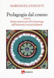Pedagogia dal cosmo ovvero letture amene per chi si interroga sull'universo e sui suoi abitanti