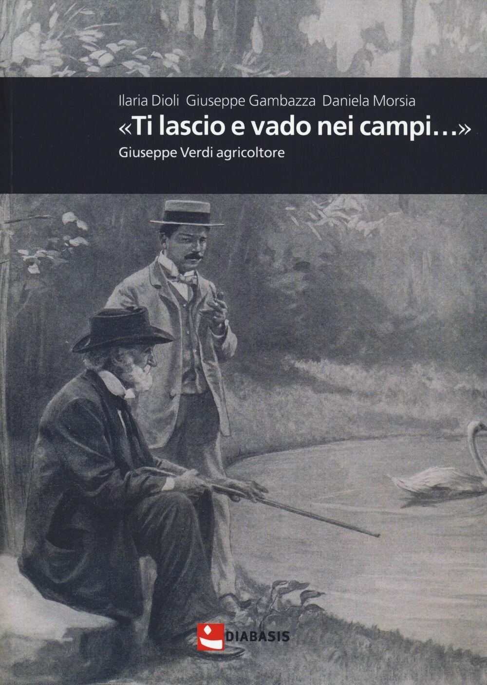 «Ti lascio e vado nei campi...». Giuseppe Verdi agricoltore