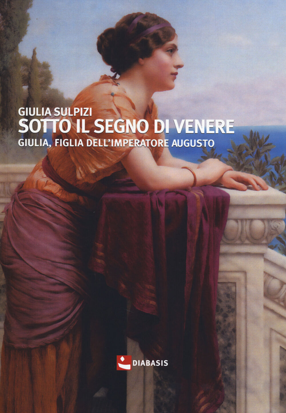 Sotto il segno di Venere. Giulia, figlia dell'imperatore Augusto