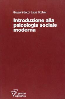 Introduzione alla psicologia sociale moderna - Giovanni Gocci,Laura Occhini - copertina