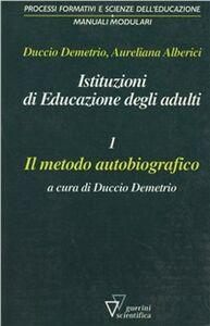 Istituzioni di educazione degli adulti. Vol. 1: Il metodo autobiografico.