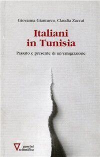 Italiani in Tunisia. Passato e presente di un'emigrazione
