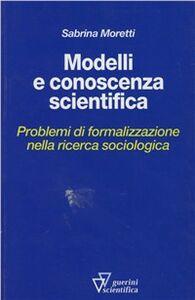 Modelli e conoscenza scientifica. Problemi di formalizzazione nella ricerca sociologica