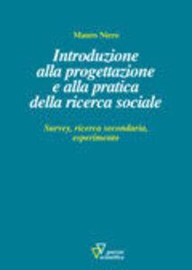 Introduzione alla progettazione e alla pratica della ricerca sociale. Survey, ricerca secondaria, esperimento
